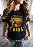 I Think I'll Just Stay Here And Drink T-Shirt Tee - Black