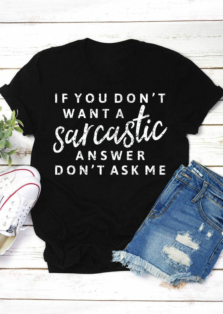 If You Don't Want a Sarcastic Answer Don't Ask Me T-Shirt Tee - Black фото