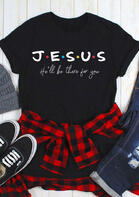 Jesus He'll Be There For You T-Shirt