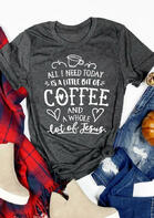 A Little Bit Of Coffee And A Whole Lot Of Jesus T-Shirt