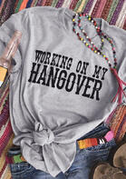 Working On My Hangover T-Shirt