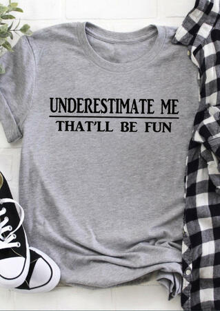 Underestimate Me That'll Be Fun T-Shirt Tee - Light Grey