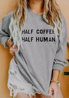 Half Coffee Half Human Sweatshirt