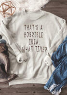 That's A Horrible Idea What Time Sweatshirt