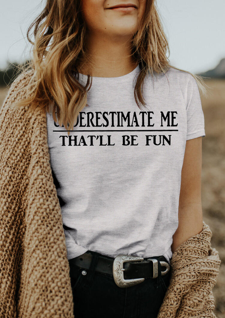 Underestimate Me That'll Be Fun T-Shirt Tee - Gray