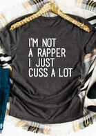 I'm Not A Rapper I Just Cuss A Lot T-Shirt