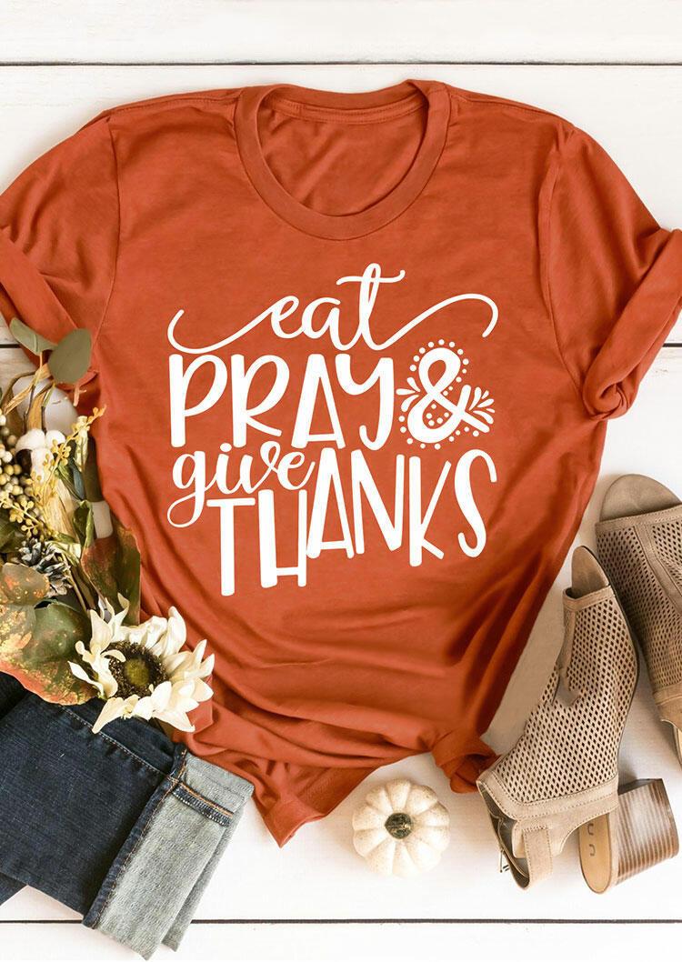 Thanksgiving Eat Pray & Give Thanks T-Shirt Tee - Orange