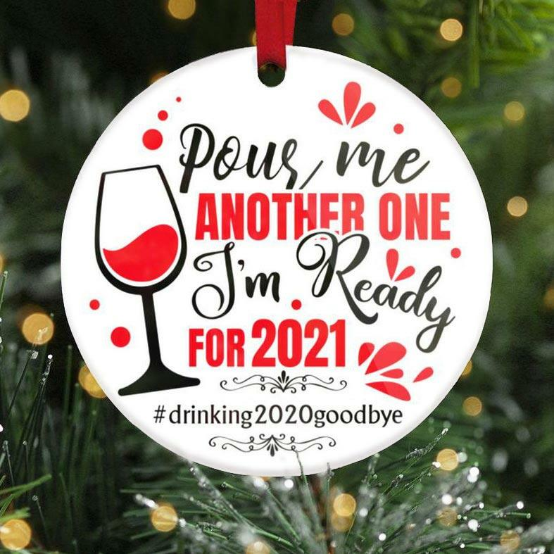 Pour Me Another One I'm Ready For 2021 Ornament