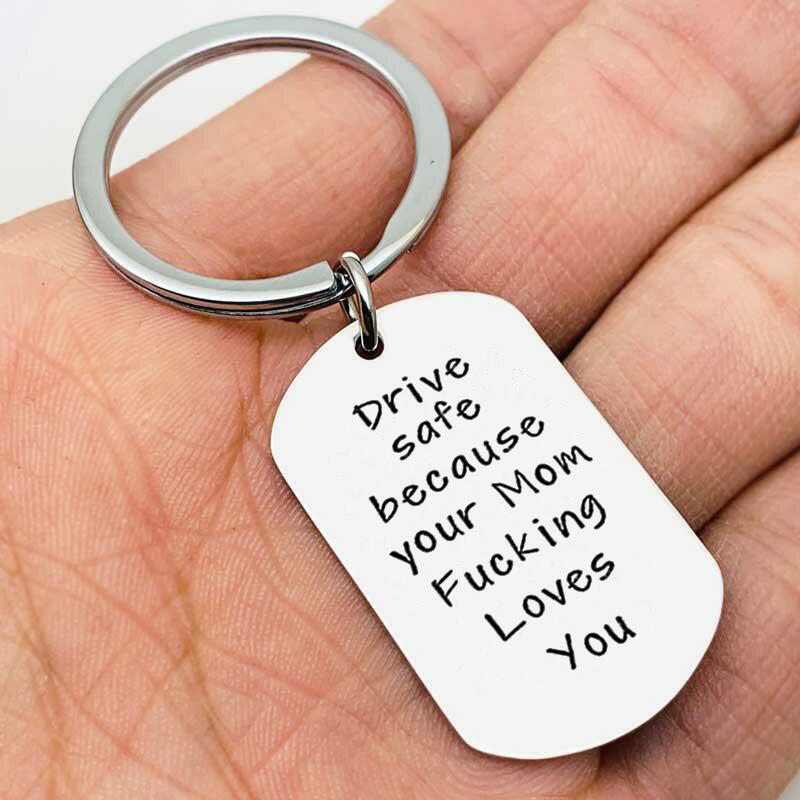Drive Safe Your Mom Fucking Love You Keychain