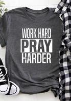 Work Hard Pray Harder T-Shirt Tee - Dark Grey