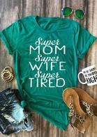 Super Mom Super Wife Super Tired T-Shirt Tee - Green