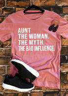 Aunt The Woman The Myth The Bad Influence T-Shirt Tee - Pink