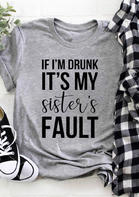If I'm Drunk It's My Sister's Fault T-Shirt Tee - Gray
