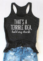 That's A Terrible Idea Hold My Drink Tank - Dark Grey