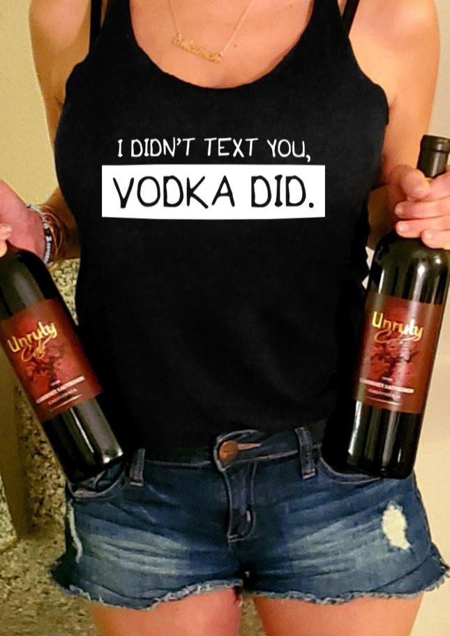 I Didn't Text You Vodka Did Tank - Black