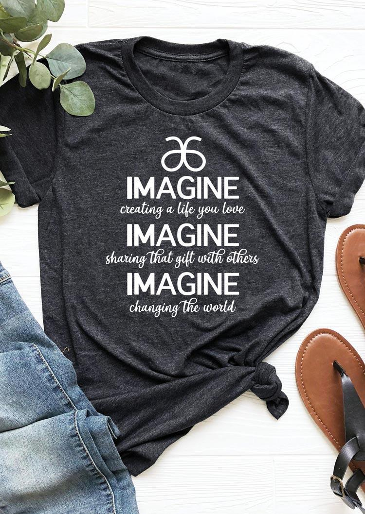 Imagine Creating A Life You Love T-Shirt Tee - Dark Grey