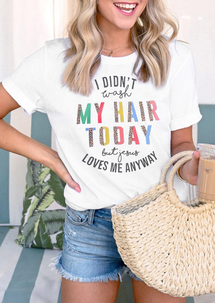 I Didn't Wash My Hair Today But Jesus Loves Me Anyway T-Shirt Tee
