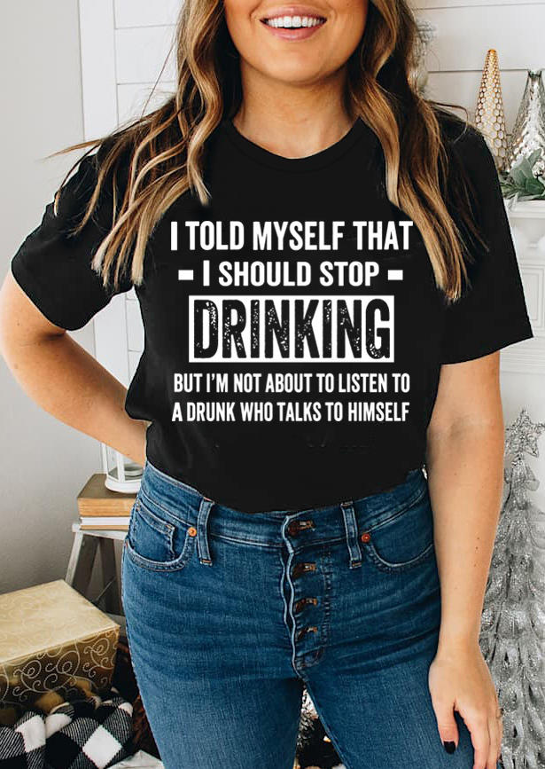 I Told Myself That I Should Stop Drinking T-Shirt Tee - Black