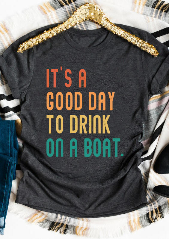 It's A Good Day To Drink On A Boat T-Shirt Tee - Dark Grey