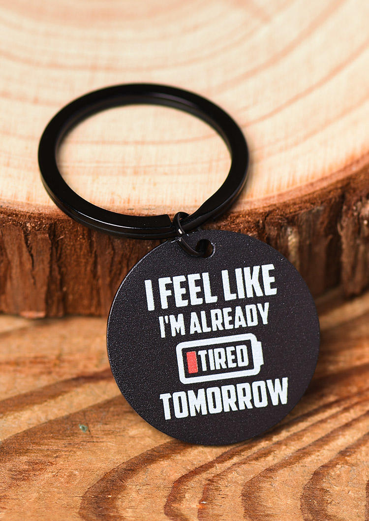 Keychains I Feel Like I'm Already Tired Tomorrow Keychain in Black. Size: One Size