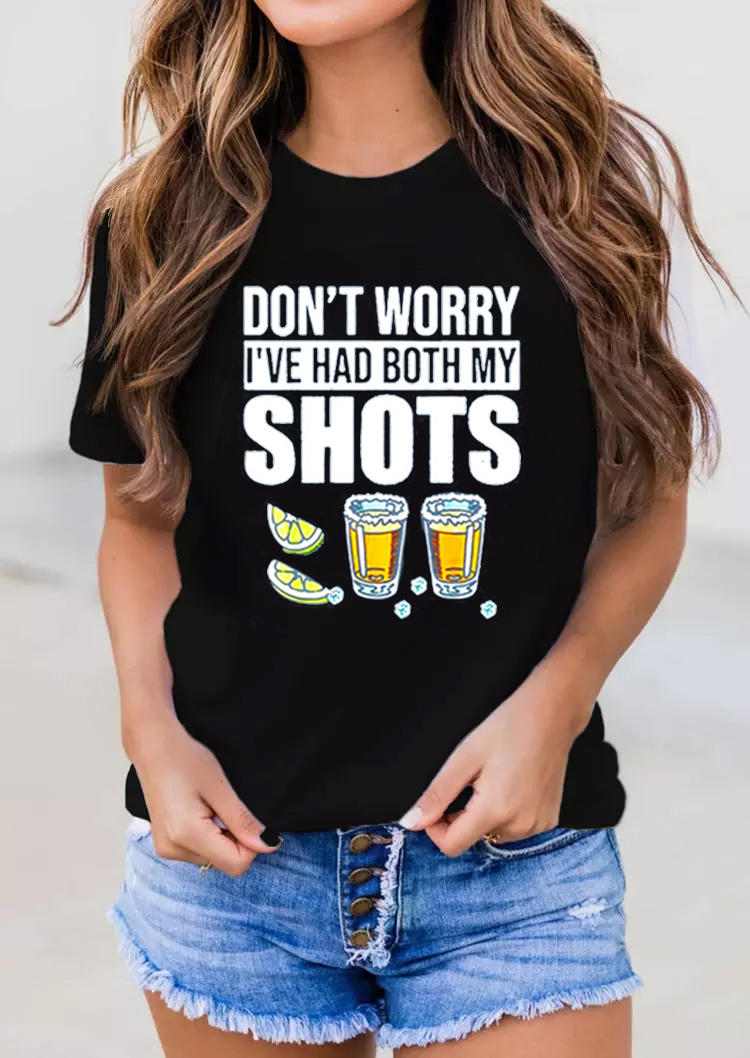 Don't Worry I've Had Both My Shots Tequila T-Shirt Tee - Black