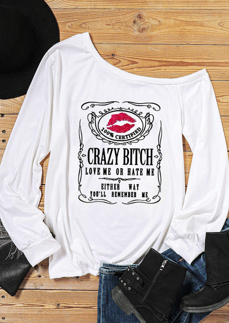 Crazy Bitch Love Me Or Hate Me Lips T-Shirt Tee - White