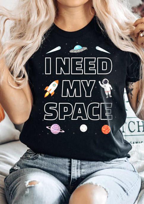 I Need My Space O-Neck T-Shirt Tee - Black