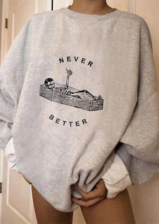 Halloween Skeleton Never Better Sweatshirt - Dark Grey