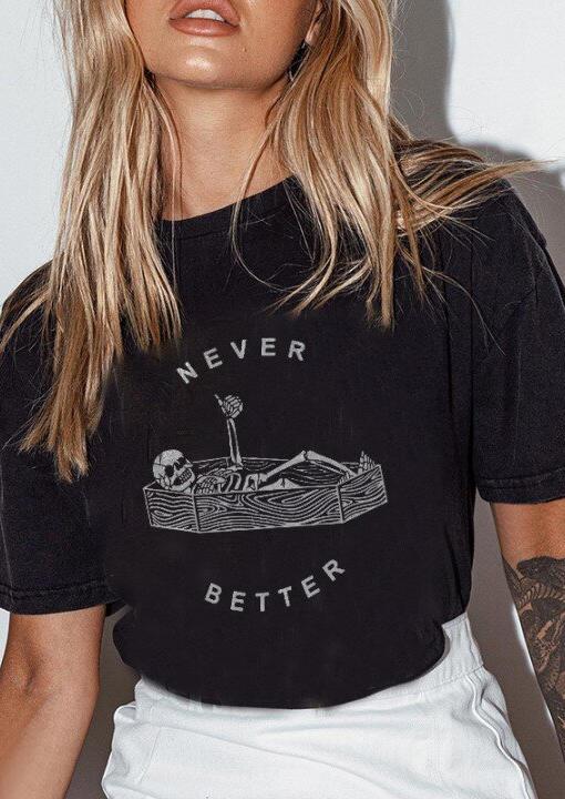 Halloween Skeleton Never Better T-Shirt Tee - Black
