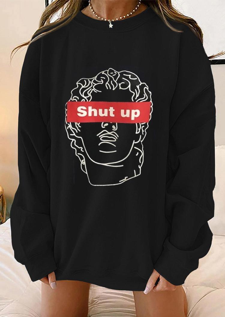 Shut Up Long Sleeve Sweatshirt - Black